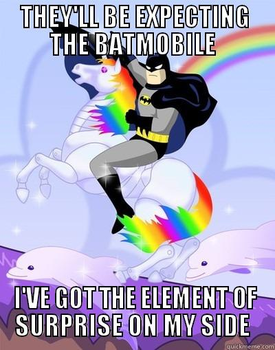 they'll be expecting the bat mobile, i've got the element of surprise on my side, batman riding a unicorn