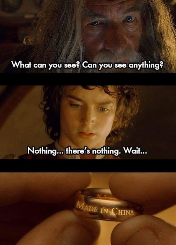 what can you see, can you see anything, nothing there's nothing, wait, made in china, lord of the rings