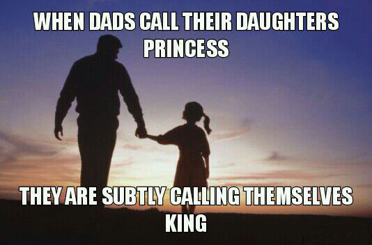 when dads call their daughters priceless, they are subtly calling themselves king, meme