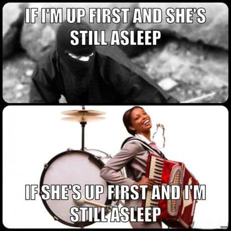 if i'm up first and she's still asleep, if she's up first and i'm still asleep, one woman band, ninja, lol