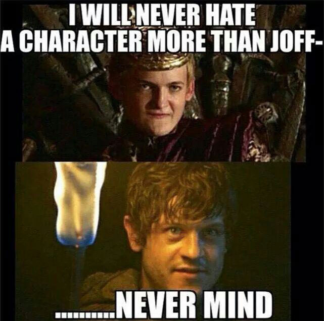 i will never hate a character more than joff--, never mind, game of thrones