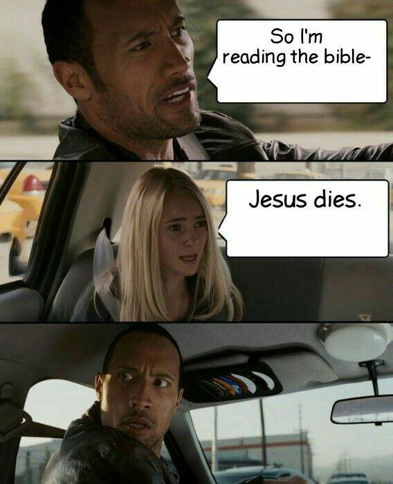 so i'm reading the bible, jesus dies, the rock car meme