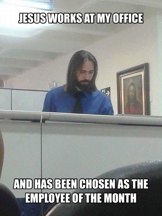 jesus works at my office, and has been chosen as the employee of the month, meme