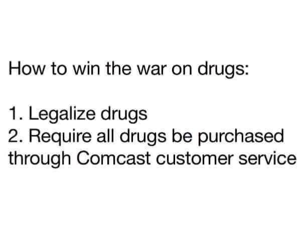 how to win the war on drugs, legalize all drugs, require all drugs be purchased through comcast customer service