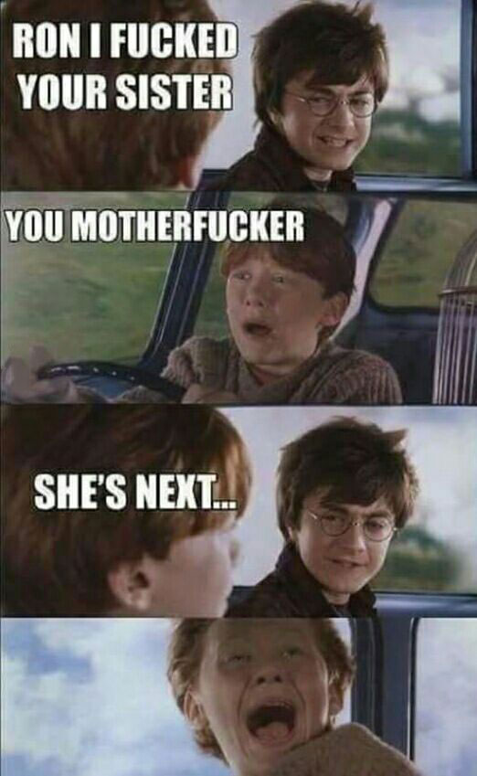 ron i fucked your sister, you motherfucker, she's next, dirty harry potter