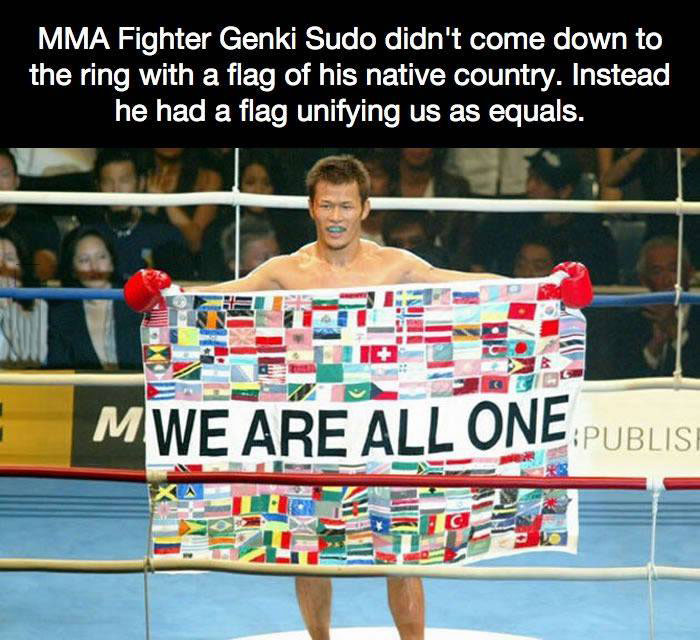 mma fighter genki sudo didn't come to the ring with a flag of his native country, instead he had a flag unifying us as equals
