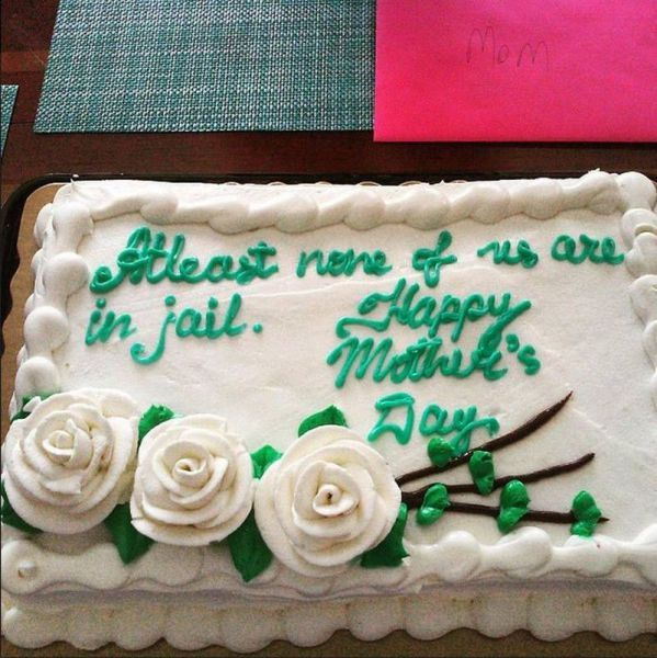 at least none of us are in jail, happy mother's day, cake