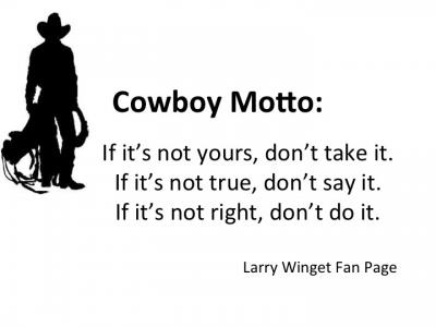 if it's not yours don't take it, if it's not true don't say it, if it's not right don't do it, cowboy motto