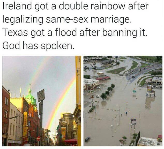 ireland got a double rainbow after legalizing same sex marriage, texas got a good after banning it, god has spoken