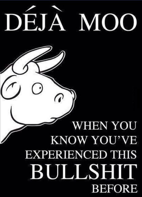 deja moo, when you know you've experienced this bullshit before
