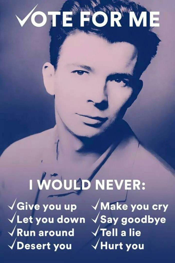 vote for rick astley, i would never give you up, let you down, run around, desert you, make you cry, say goodbye, tell a lie, hurt you