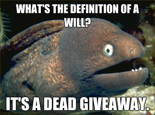 what's the definition of a will?, it's a dead giveaway, bad joke eel, meme