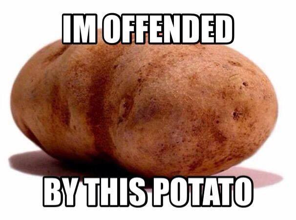 i'm offended by this potato, meme