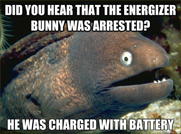 did you hear that the energizer bunny was arrested, he was charged with battery, bad joke eel, meme