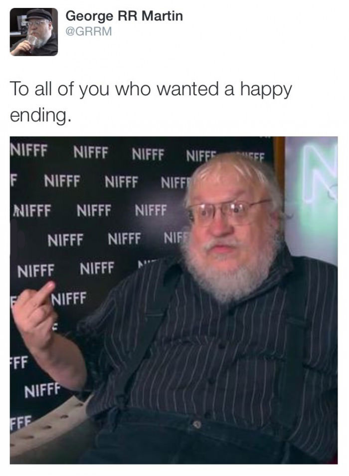 to all of you who wanted a happy ending, george rr martin giving you the middle finger