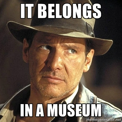 Image result for indiana jones it belongs in a museum meme