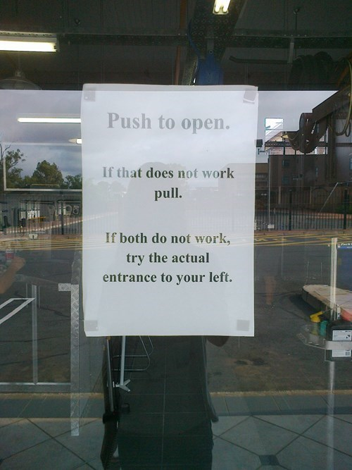 push to open, if that does not work pull, if both do not work try the actual entrance to your left