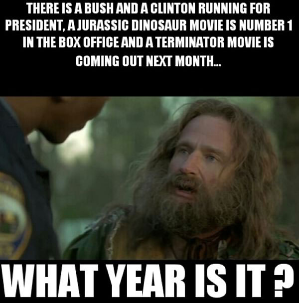 there is a bush and a clinton running for president, a jurassic dinosaur movie is number 1 in the box office and a terminator movie is coming out next month, what year is it?