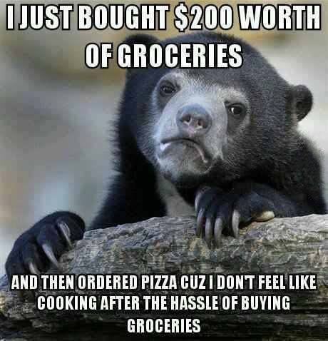 i just bought 200$ worth of groceries, and then ordered pizza because i don't feel like cooking after the hassle of buying groceries, confession bear, meme