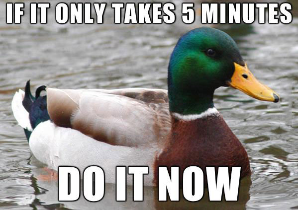 if it only takes 5 minutes do it now, actual advice mallard, meme