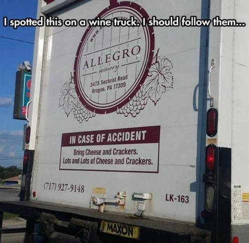 i spotted this on a wine truck, i should follow them, in case of accident bring cheese and crackers, lots and lots of cheese and crackers