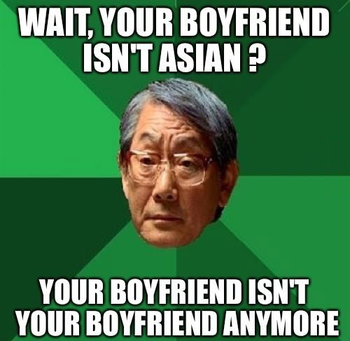 wait your boyfriend isn't asian?, your boyfriend isn't your boyfriend anymore, strict asian parent, meme