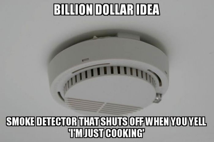 billion dollar idea, smoke detector that shuts off when you yell i'm just cooking, meme