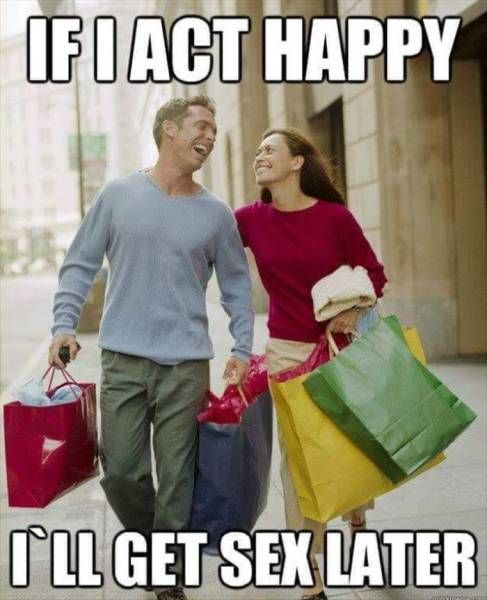 if i act happy i'll get sex later, man and woman shopping, meme