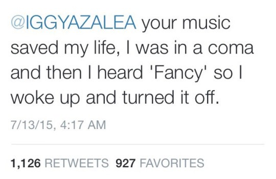 iggyazalea your music saved my life, i was in a coma and then i heard fancy so i woke up and turned it off, twitter, burn