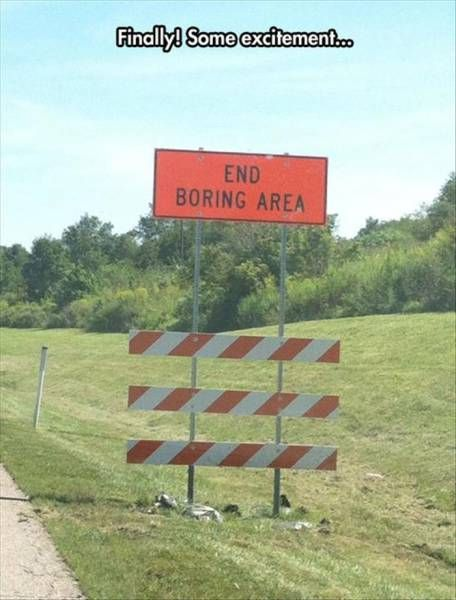 finally some excitement, end boring area sign