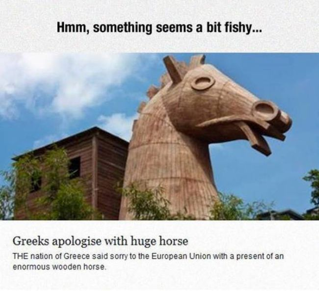greeks apologize with huge horse, the nation of greece said sorry to the european union with a present of an enormous wooden horse