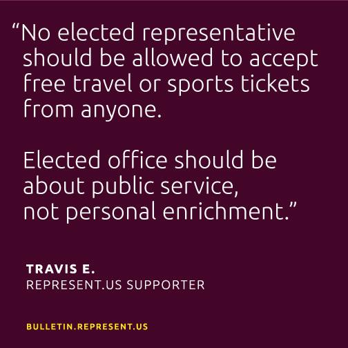 no elected representative should be allowed to accept free travel or sports tickets from anyone, elected office should be about public service not personal enrichment
