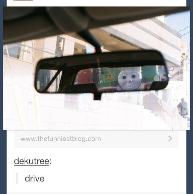 when thomas the train is in your rear view mirror, drive