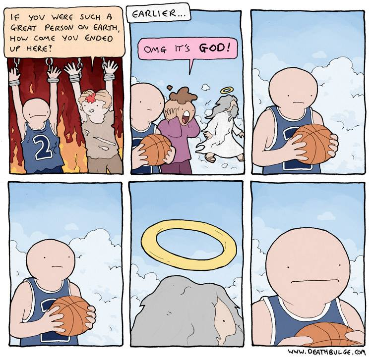 if you were such a good person on earth, how come you ended up here?, omg it's god, basketball player and god's halo, comic
