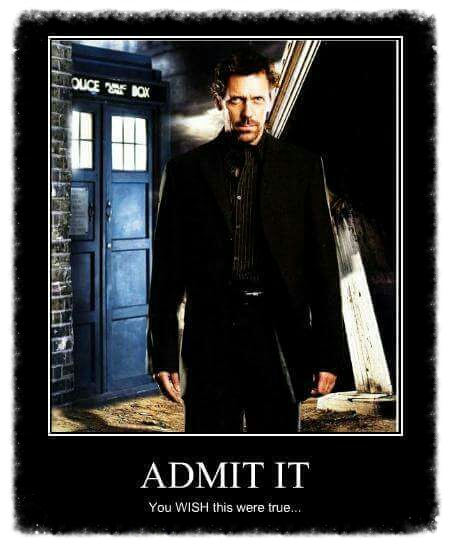 admit it you wish this were true, dr house as the doctor, doctor who, motivation