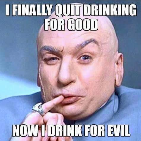 i finally quit drinking for good, now i drink for evil, dr evil, meme