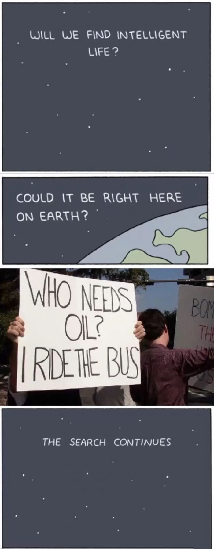 who needs oil i ride the bus, will we find intelligent life?, could it be right here on earth?, the search continues
