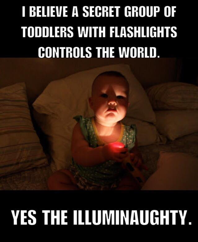 i believe a secret group of toddlers with flashlights controls the world, yes the illuminaughty, meme