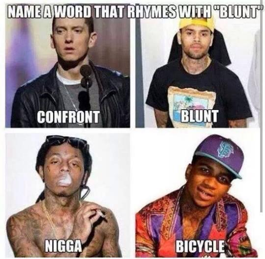 name a word that rhymes with blunt, confront, blunt, nigga, bicycle, eminem, lil wayne, chris brown