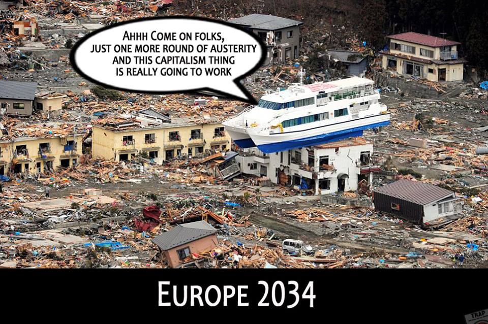 ahhh come on fols just one more round of austerity and this capitalism thing is really going to work, europe 2034