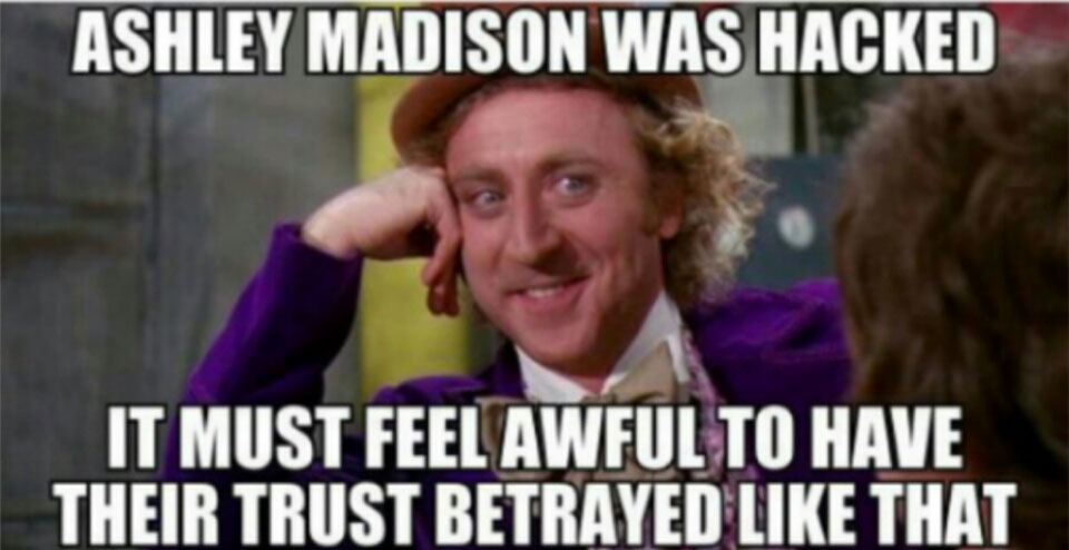 ashley madison was hacked, it must feel awful to have their trust betrayed like that, interested wonka, meme