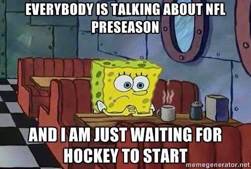 everybody is talking about nfl preseason and i am just waiting for hockey to start, spongebob squarepants, meme