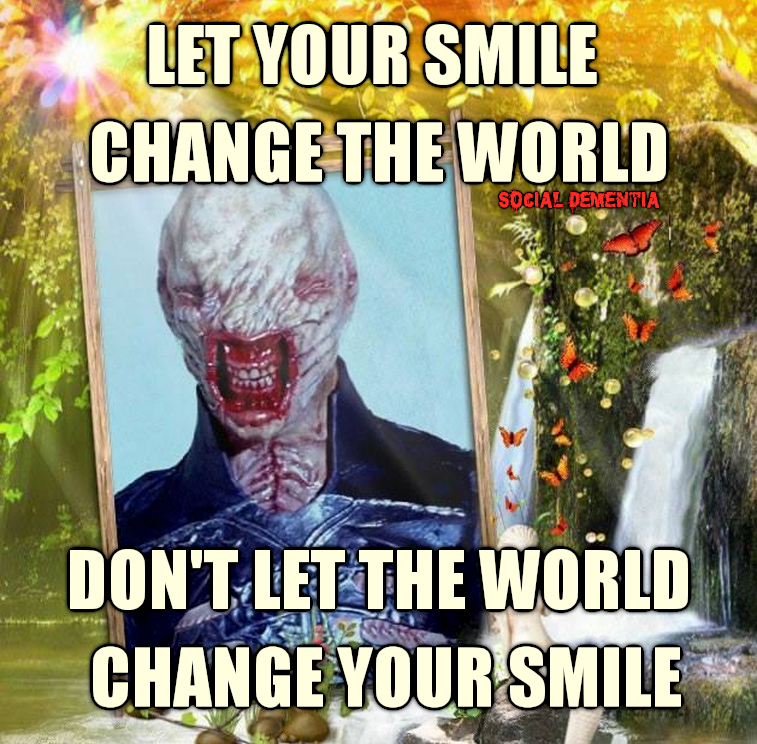 let your smile change the world, don't let the world change your smile, meme