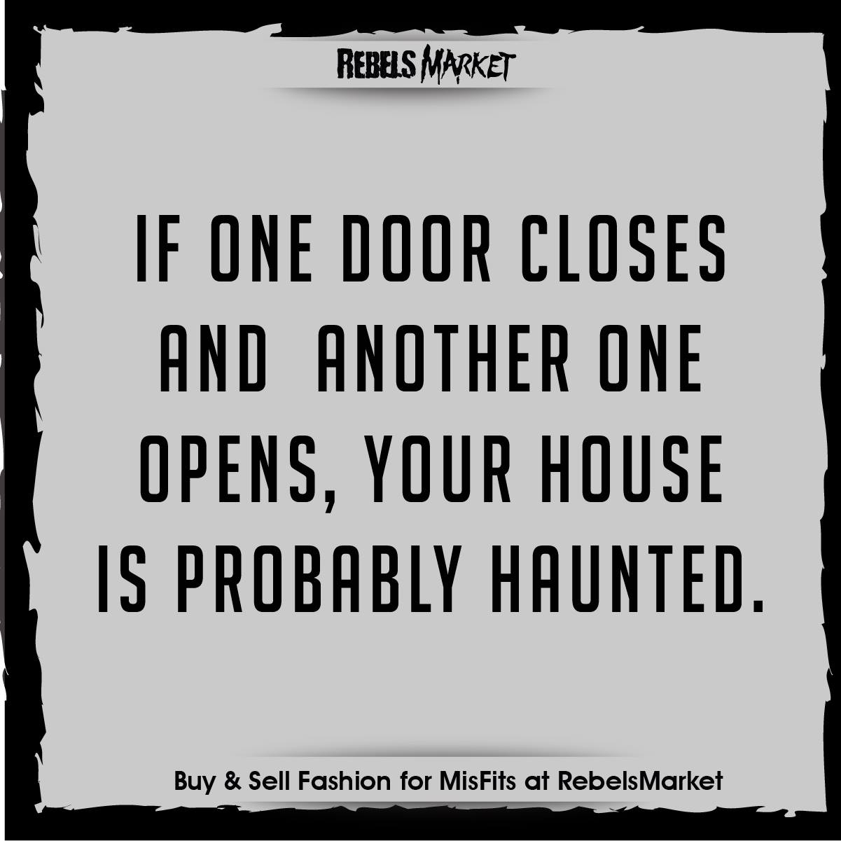 if one door closes and another one opens, you house is probably haunted