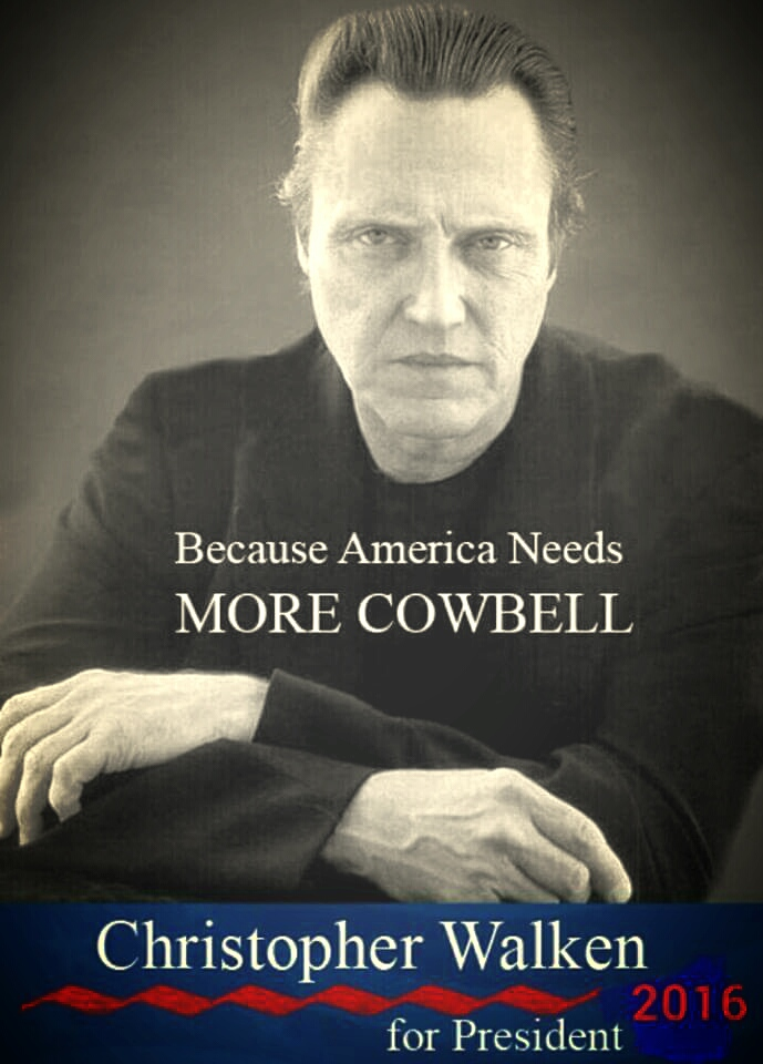 because america needs more cowbell, christopher walked for president 2016