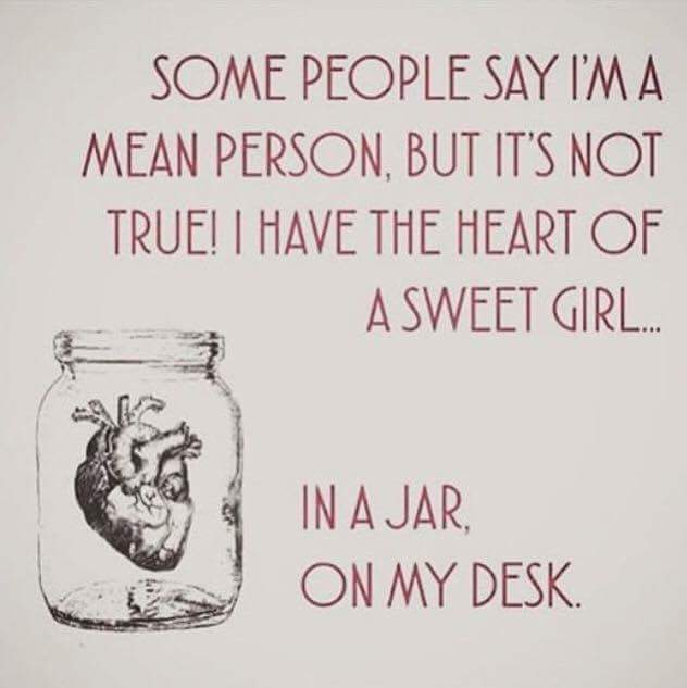 some people say i'm a mean person, but it's not true!, i have the heart of a sweet girl in a jar on my desk