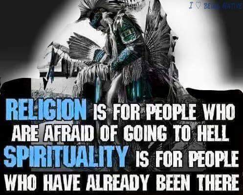 religion is for people who are afraid of going to hell, spirituality is for people who have already been there