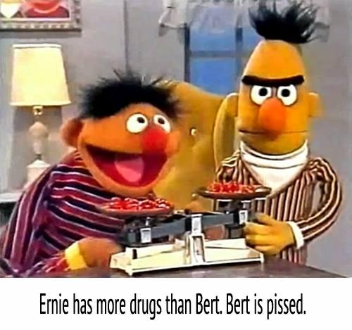 ernie has more drugs than bert, bert is pissed, sesame street