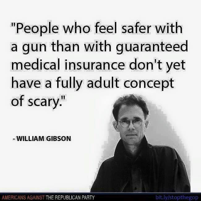 people who feel safer with a gun than with guaranteed medical insurance don't yet have a fully adult concept of scary