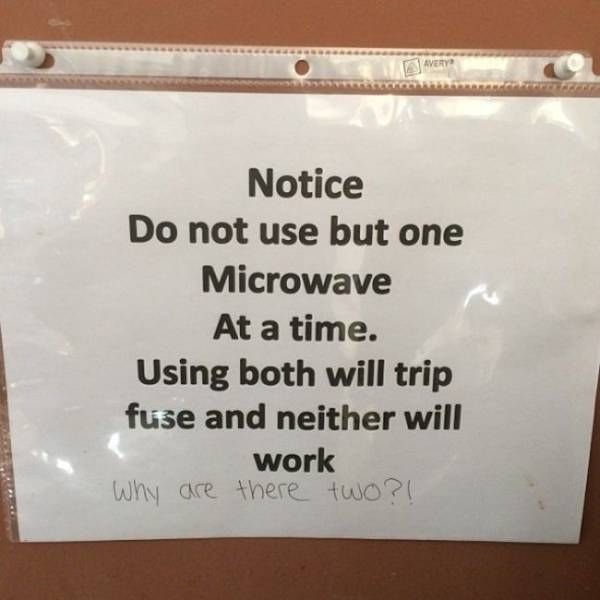 do not use but one microwave at a time, using both will trip the fuse and neither will work, why are there two?, funny office notes